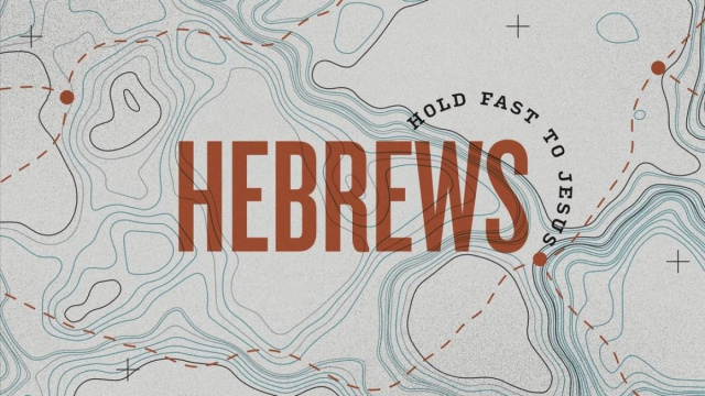 Hebrews: Overview, Hold Fast to Jesus